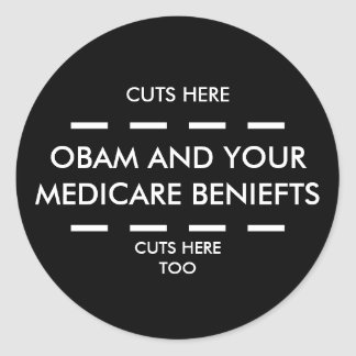 OBAM AND YOUR MEDICARE BENIEFTS, CUTS HERE TOO,... CLASSIC ROUND STICKER