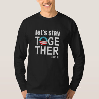 Obama 2012 campaign - Let's stay together! T-Shirt