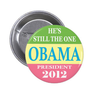 Obama 2012 - He's Still The One! Pinback Button