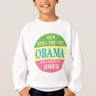Obama 2012 - He's Still The One! Sweatshirt