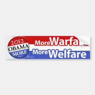 Obama 2012: More Warfare; More Welfare Bumper Sticker