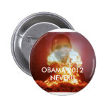 OBAMA 2012  NEVER!! PINBACK BUTTONS