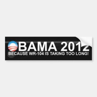 ¡Obama - 2012 - porque WR-104 está durando demasia Etiqueta De Parachoque