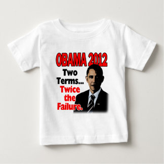 Obama 2012: Two terms, twice the failure Baby T-Shirt