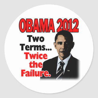 Obama 2012: Two terms, twice the failure Classic Round Sticker