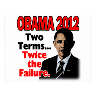 Obama 2012: Two terms, twice the failure Postcard