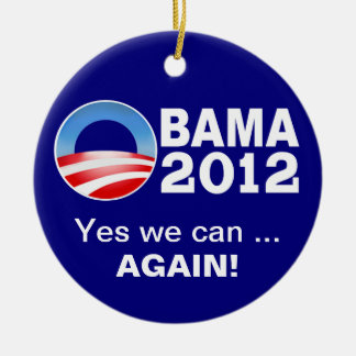 Obama 2012 - Yes we can ... Again! Patriotic Ornam Ceramic Ornament
