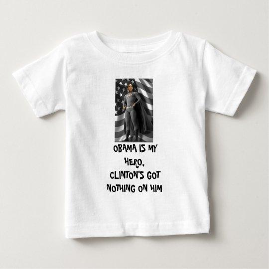 obama 4 President 2, OBAMA IS MY HERO, CLINTON'... Baby T-Shirt