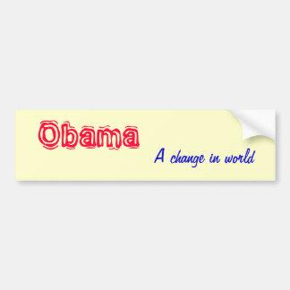 Obama, A change in world Car Bumper Sticker