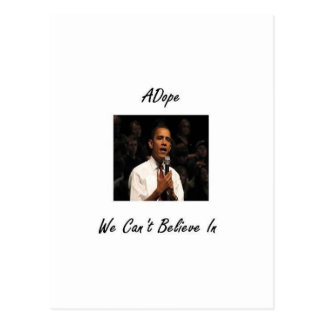 OBAMA A DOPE WE CAN;T BELIEVE IN POSTCARD