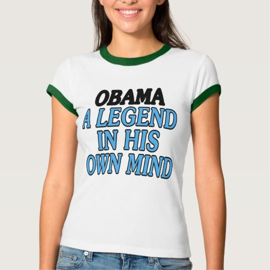 Obama: A legend in his own mind (apparel) T-Shirt
