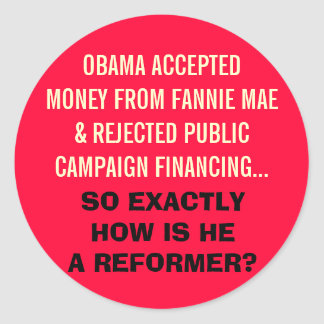 OBAMA ACCEPTED MONEY FROM FANNIE MAE!! CLASSIC ROUND STICKER