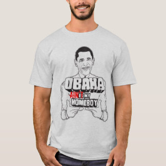 Obama Ain't My Homeboy T-Shirt