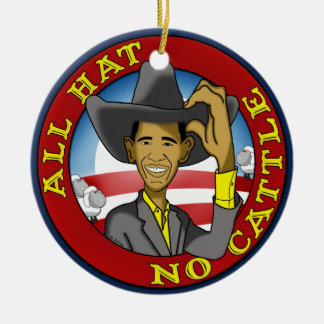 Obama All Hat No Cattle Ceramic Ornament
