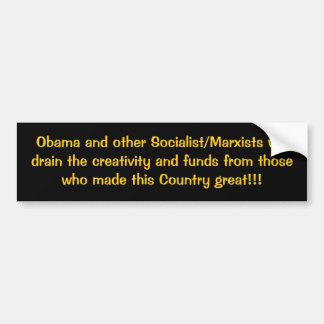 Obama and other Socialist/Marxists will drain t... Car Bumper Sticker