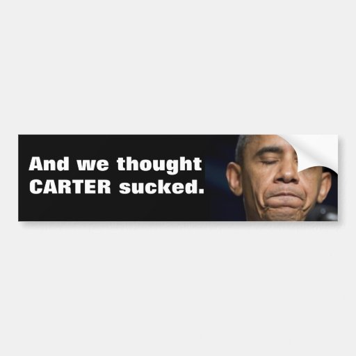 Obama - And we thought Carter sucked! Car Bumper Sticker