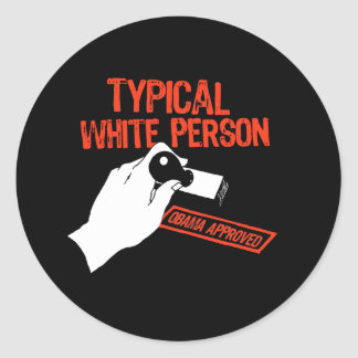 OBAMA APPROVED: TYPICAL WHITE PERSON CLASSIC ROUND STICKER