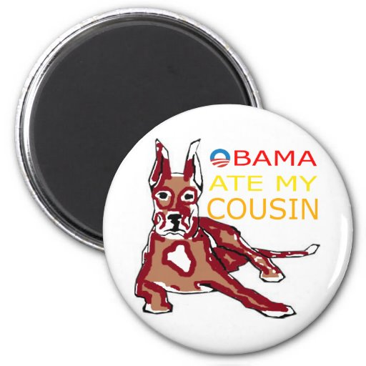 OBAMA ATE MY COUSIN.png 2 Inch Round Magnet