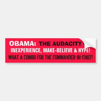 OBAMA AUDACITYof INEXPERIENCE MAKE-BELIEVE & HYPE! Car Bumper Sticker