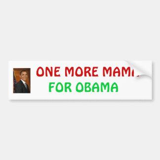 obama_barack, FOR OBAMA, ONE MORE MAMA Bumper Sticker