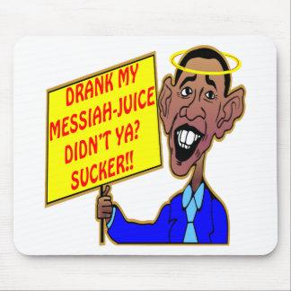 Obama: ¿Bebió mi Mesías-Jugo no hizo Ya? ¡Lechón!! Alfombrillas De Raton