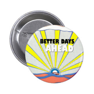 Obama: Better Days Ahead Button