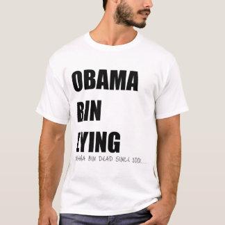 Obama Bin Lying. Osama Been DEad since 2001 T-Shirt