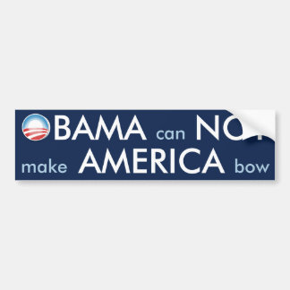 OBAMA Can NOT Make AMERICA Bow Bumper Stickers
