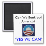 "Obama, Can We Bankrupt America?, ""YES WE CAN"" 2 Inch Square Magnet"
