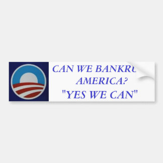 """Obama, CAN WE BANKRUPT AMERICA?, """"YES WE CAN"""" Bumper Sticker"""
