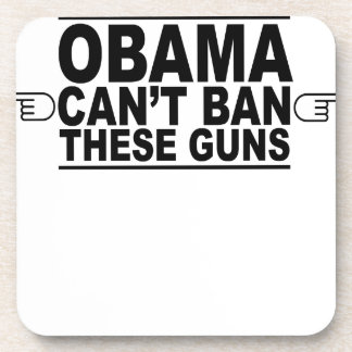 Obama Can't Ban These Guns T-Shirts.png Drink Coaster