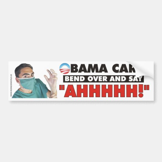 Obama Care - Bend over and say AHHHHH Bumper Sticker