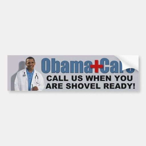 Obama Care Call Us When You Are Shovel Ready Bumper Stickers