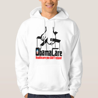 Obama Care: Healthcare you Can't Refuse! Hooded Pullover