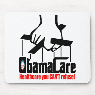 Obama Care: Healthcare you Can't Refuse! Mouse Pad