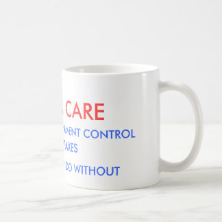 OBAMA CARE, RATIONING  GOVERNMENT CONTROL , HIG... COFFEE MUG