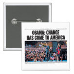 Obama: Change Has Come to America Button