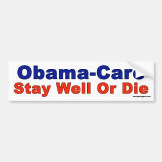 Obama-Cuidado - permanezca el pozo o muera Pegatina De Parachoque