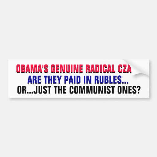 OBAMA CZARS:PAID in RUBLES or just the COMMUNISTS? Bumper Sticker