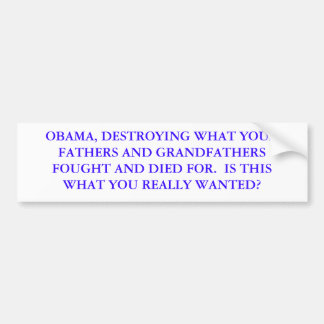 OBAMA, DESTROYING WHAT YOUR FATHERS AND GRANDFA... CAR BUMPER STICKER