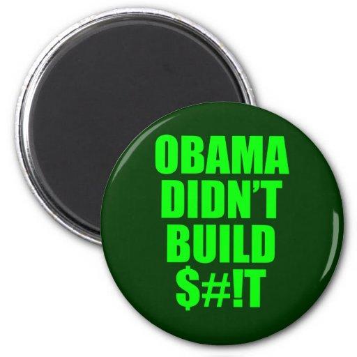 Obama Didn't Build $#!T Fridge Magnet
