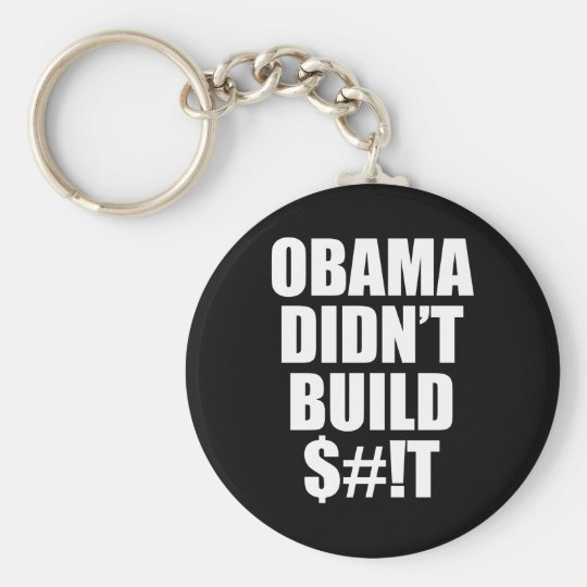 Obama Didn't Build $#!T Keychain