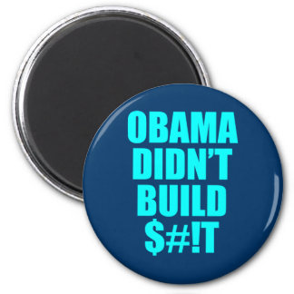 Obama Didn't Build $#!T Magnet