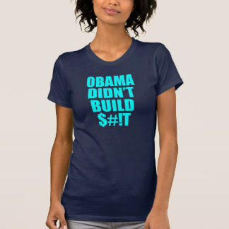 Obama Didn't Build $#!T T-Shirt