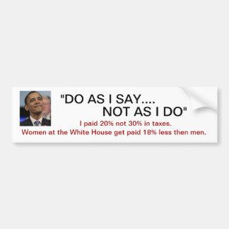 "Obama - ""DO AS I SAY NOT AS I DO""  TAXES & WOMEN Bumper Sticker"