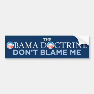 Obama Doctrine - Don t Blame Me Bumper Sticker