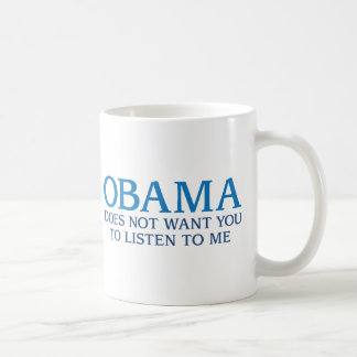 Obama Does Not Want You To Listen To Me Coffee Mug
