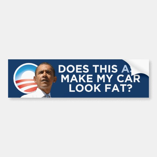 Obama - Does This Ass Make My Car Look Fat? Bumper Sticker