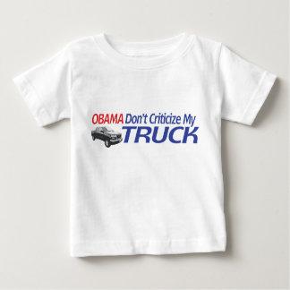 Obama Don't Criticze My TRUCK Baby T-Shirt