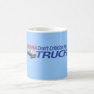 Obama Don't Criticze My TRUCK Coffee Mug